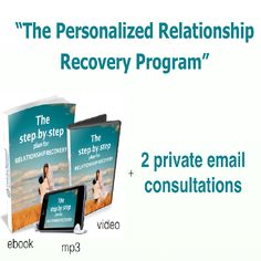 "The Personalized Relationship Recovery Program - Best-selling book ""The Step-by-Step Plan For Relationship Recovery"" in eBook, mp3 audio, and HD Video versions. You also get two, private, one-on-one email consultations with me and my team, wherein we will answer all of your questions and adapt the relationship recovery plan to your specific case."
