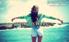 HAHAHAHAHA i will never be normal! Im weird and i'm happy that way