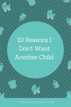 10 Reasons Why I Don't Want Another Child Cost Of Diapers, Learning Patience, Multiplication For Kids, Alone Time, I Don T Want, Postpartum Depression, Self Acceptance, All Is Well, One Week