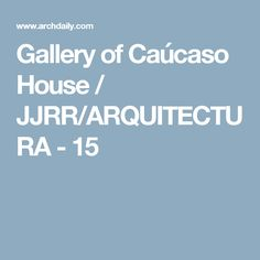 Gallery of Caúcaso House / JJRR/ARQUITECTURA - 15