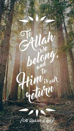 To Allah we belong and to Him is our return Quran [ Allah God Islam Quran Muhammad (peace be upon him) Jesus (peace be upon him) Hadith Muslim Islamic Quotes ] Best Islamic Quotes, Beautiful Islamic Quotes, Islamic Inspirational Quotes, Muslim Quotes, Best Quotes, Life Quotes, Islamic Qoutes, Religious Quotes, Islamic Art
