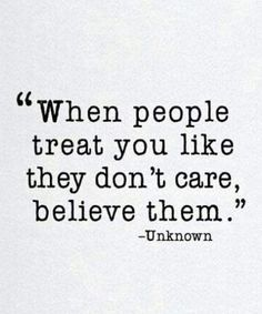 When people treat you like they don't care, believe them life quotes quote life motivational quotes quotes and sayings life goals quotes to live by People Use You Quotes, You Dont Care Quotes, You Hurt Me Quotes, Care About You Quotes, Don't Care Quotes, Quotes To Live By, Being Hurt Quotes, Treat People Quotes, Quotes On Being Used