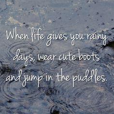 Happy Rainy Day! Make the best of it. :)