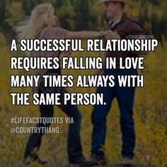 A successful relationship requires falling in love many times always with the same person. #relationshipgoals #relationshipquotes #countrythang #countrythangquotes #countryquotes #countrysayings