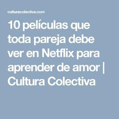 10 películas que toda pareja debe ver en Netflix para aprender de amor | Cultura Colectiva