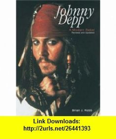 Johnny Depp A Modern Rebel (9780859653855) Brian J. Robb , ISBN-10: 0859653854  , ISBN-13: 978-0859653855 ,  , tutorials , pdf , ebook , torrent , downloads , rapidshare , filesonic , hotfile , megaupload , fileserve