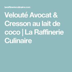 Velouté Avocat & Cresson au lait de coco | La Raffinerie Culinaire