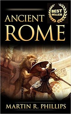 Amazon.com: Ancient Rome: Discover the Secrets of Ancient Rome (Rise and Fall of the Roman Empire, Roman History, Ancient Civilizations) (Ancient Civilizations and Mythology) eBook: Martin R. Phillips, Ancient Rome, Roman History, Rome: Books
