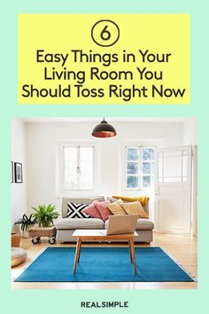 6 Things in Your Living Room You Should Toss Right Now Organizing Ideas, Organization Hacks, Real Simple Magazine, Decluttering, Tossed, Storage Solutions, Living Room, Tips, Furniture