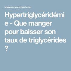 Hypertriglycéridémie - Que manger pour baisser son taux de triglycérides ?
