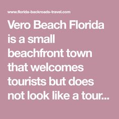 Vero Beach Florida Is A Small Beachfront Town That Welcomes Tourists But Does Not Look Like Tourist Trap It Still Has The Old Feel