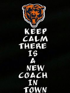 KEEP CALM THERE IS A NEW COACH IN TOWN. https://www.etsy.com/listing/188555436/chicago-bears-corn-hole-boards-include