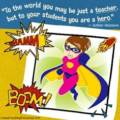 """""""To the world you may be just a teacher, but to your students you are a hero.""""  ~ Author Unknown  (Download a FREE one page poster for this quote on:  http://www.uniqueteachingresources.com/Funny-Teacher-Quotes.html)"""