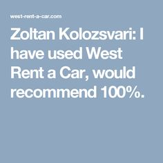 Zoltan Kolozsvari: I have used West Rent a Car, would recommend Car, Automobile, Autos, Cars