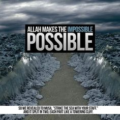 """islamic quotes - Allah SWT makes the impossible possible. So we reveal to Musa, """"Strike the sea with your staff."""" And it split into two, each part like a towering cliff. Hadith Quotes, Allah Quotes, Muslim Quotes, Religious Quotes, Hindi Quotes, Quotable Quotes, Arabic Quotes, Islam Hadith, Allah Islam"""