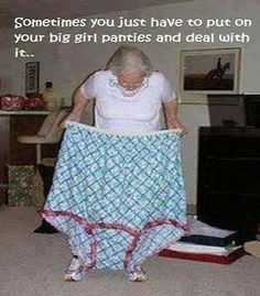 """Sometimes you just have to put on your big girl panties and show people you mean business! My favorite saying.some days I need to have these """"big girl"""" panties. Just In Case, Just For You, Granny Panties, What Women Want, Haha Funny, Funny Stuff, Funny Things, Funny Shit, Funny Humor"""