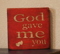 God gave me you ~my wedding song sang at our wedding :) I Love My Son, Same Love, Real Love, Love Of My Life, In This World, To My Daughter, Daughters, Shattered Heart, Burlap Signs
