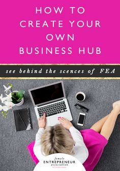 How to Create Your Own Business Hub - get a behind the scenes peek at the business hub of the Female Entrepreneur Association!