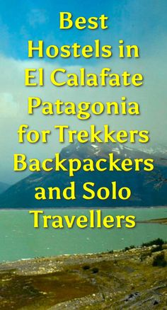 Best Hostels in El Calafate, Patagonia for Trekkers, Backpackers, and Solo Travellers: El Calafate is a small town in the Patagonia region…