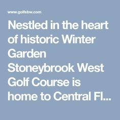 Nestled in the heart of historic Winter Garden Stoneybrook West Golf Course is home to Central Florida's finest greens. Legendary for their speed and true rolling surfaces our greens will test all golfers from the novice to the tour professional. The perfect blend of the natural landscape of West Orange County; Stoneybrook West is one of the top public championship courses in the greater Orlando area