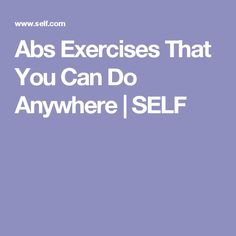 Abs Exercises That You Can Do Anywhere | SELF
