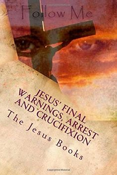 Jesus' Final Warnings, Arrest and Crucifixion: The Meaning of the Cross by The Jesus Books (11) http://www.amazon.com/dp/1461025060/ref=cm_sw_r_pi_dp_gF7Jub1YAM30R