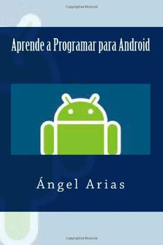 Aprende a Programar para Android (Spanish Edition) by Ángel Arias
