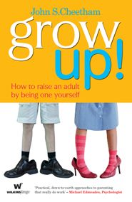 Grow Up! How to raise an adult by being one.