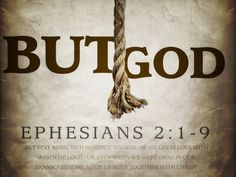 #Scripture                                  Ephesians 2:1-9  BUT GOD - two very powerful words!