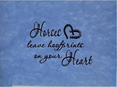 horses leave hoofprints on your heart quote - Google Search