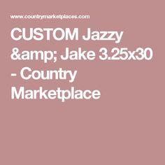CUSTOM Jazzy & Jake 3.25x30 - Country Marketplace
