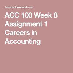 ACC 100 Week 8 Assignment 1 Careers in Accounting