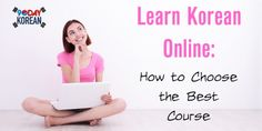 Learn Korean Online: How to Choose the Best Course. Tips for helping you choose a great online Korean language course. #learnKorean #Koreanlanguage #Koreanclass