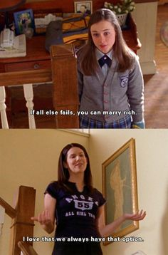 "Gilmore Girls Rory: ""If all else fails, you can marry rich."" Lorelai: ""I love that we always have that option."""