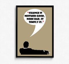 "Mad Men Poster Don Draper Quote  A Don Draper inspired poster typography, featuring one of his famous lines from the Mad Men show: ""Change is neither good, nore bad, it simply is.""  In this Mad Men poster, Don delivers another one of his genuinely deep philosophical quotes, that actually makes you stop and think  #BeautifyMyWalls"