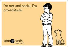 I'm not anti-social. I'm pro-solitude. Flu Quotes, Funny Quotes, Qoutes, Insane Tattoos, You Are On Fire, Flu Prevention, Grammar Humor, Anti Social, E Cards