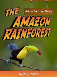 The Amazon Rainforest: Animal Facts & Photos by KC Adams ebook deal