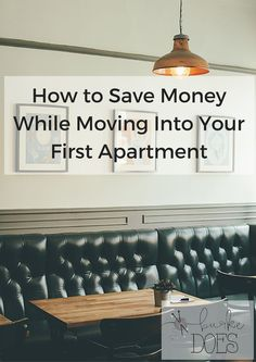 Wonderful 4 Tips For Saving Money While Moving Into Your First Apartment