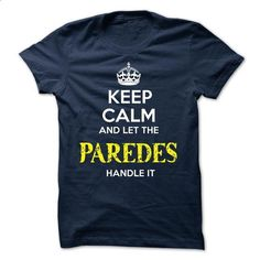 PAREDES - KEEP CALM AND LET THE PAREDES HANDLE IT - #tie dye shirt #tee aufbewahrung. MORE INFO => https://www.sunfrog.com/Valentines/PAREDES--KEEP-CALM-AND-LET-THE-PAREDES-HANDLE-IT-51828755-Guys.html?68278