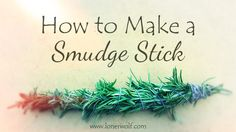 Learn how to make a smudge stick in this easy step-by-step article. PICTURES included! You'll also learn how to use smudge stick ...