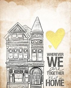 wherever we are together that is home.