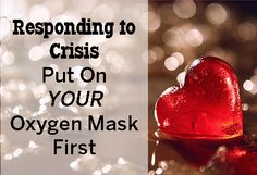 We must take care of ourselves. Put on your oxygen mask, my friends. Breathe in deeply.
