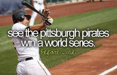 see the pirates win a world series | See the Pittsburgh Pirates win a world series. | Exotic fruit