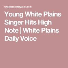 Young White Plains Singer Hits High Note | White Plains Daily Voice