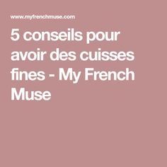 5 conseils pour avoir des cuisses fines - My French Muse