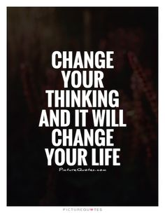 Change your thinking and it will change your life. Picture Quotes.