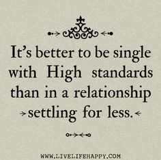 It's better to be single with high standards than in a relationship settling for less