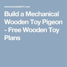 Build a Mechanical Wooden Toy Pigeon - Free Wooden Toy Plans