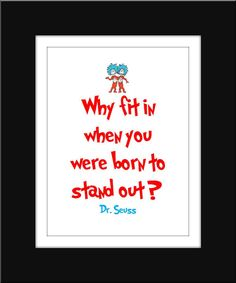 Why would you wanna fit in? Just because people will think your cool? You should be who you are like thing 1 & thing 2!