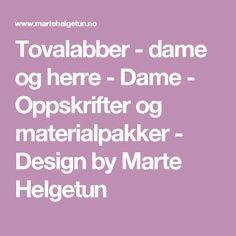Tovalabber - dame og herre - Dame - Oppskrifter og materialpakker - Design by Marte Helgetun Mars